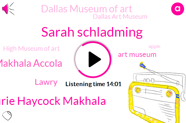 Sarah Schladming,Art Museum,Laurie Laurie Haycock Makhala,Dallas Museum Of Art,Dallas Art Museum,High Museum Of Art,Laurie Haycock Makhala Accola,Apple,Margo Be Perot,Dallas,Elsner,United States,Shining Makhala,Senior Curator,Atlanta,Chief Curator,Anxiety.,Autism Dementia Communication Disorders Orders Physical Therapy,Southie,Lawry