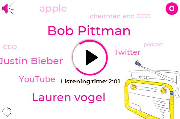Bob Pittman,Youtube,Lauren Vogel,Chairman And Ceo,Justin Bieber,CEO,Twitter,Apple,Six Months