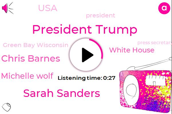 President Trump,Green Bay Wisconsin,Sarah Sanders,Chris Barnes,Michelle Wolf,Press Secretary,White House,USA