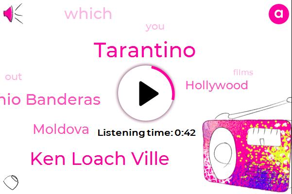 Ken Loach Ville,Antonio Banderas,Tarantino,Moldova,Hollywood