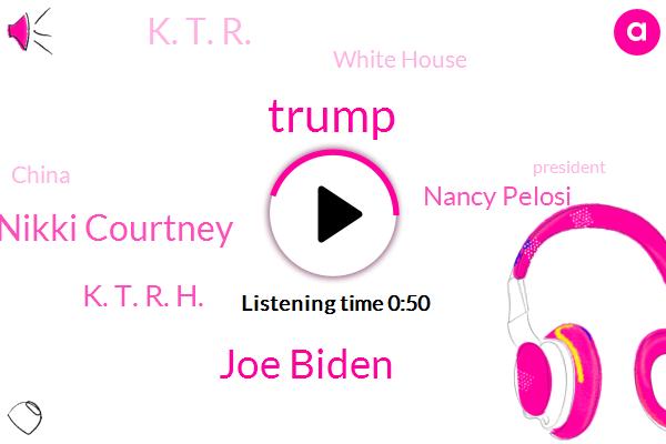 Donald Trump,China,United States,Joe Biden,Nikki Courtney,Houston,K. T. R. H.,White House,President Trump,Vice President,Nancy Pelosi,K. T. R.