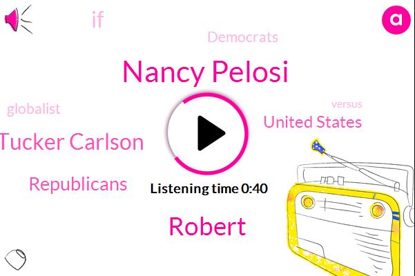 Republicans,Nancy Pelosi,United States,Robert,Ted Tucker Carlson