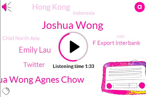Joshua Wong,Joshua Wong Agnes Chow,Hong Kong,Indonesia,Emily Lau,Chief North Asia,Twitter,F Export Interbank,USD