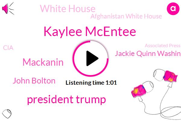White House,Russia,Kaylee Mcentee,Officer,President Trump,Mackanin,John Bolton,Jackie Quinn Washington,Afghanistan White House,Press Secretary,CIA,Associated Press