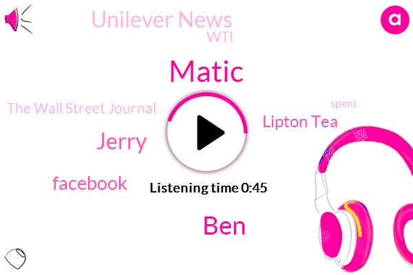 Facebook,Lipton Tea,Unilever News,WTI,Matic,The Wall Street Journal,BEN,Jerry