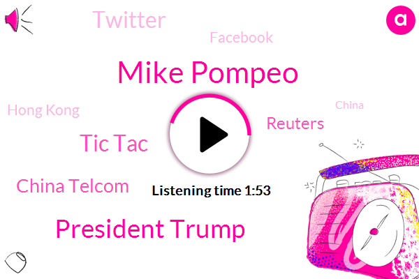 Tic Tac,Hong Kong,Mike Pompeo,China,United States,China Telcom,President Trump,Reuters,Twitter,Facebook,America,Oklahoma,Tulsa,Official