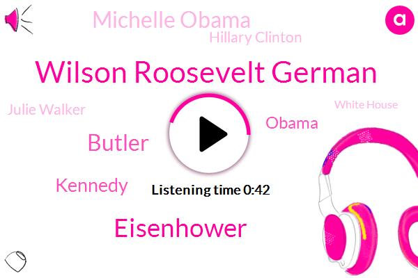 White House,Wilson Roosevelt German,President Trump,Eisenhower,Butler,Kennedy,Barack Obama,Michelle Obama,Hillary Clinton,Julie Walker,Wilson German