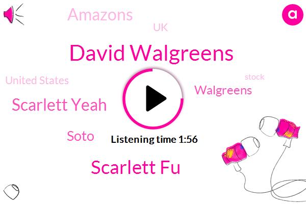 David Walgreens,Walgreens,UK,Scarlett Fu,Scarlett Yeah,Amazons,United States,Soto