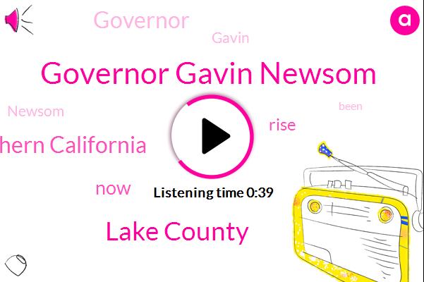 Governor Gavin Newsom,Lake County,Southern California