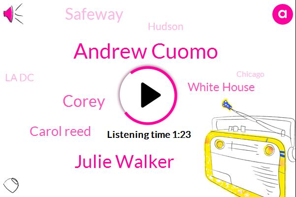Andrew Cuomo,Hudson,Long Island,La Dc,Chicago,Julie Walker,California,Corey,New York,White House,Carol Reed,Copeland,CEO,Safeway