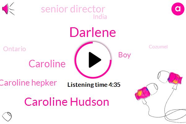 Caroline Hudson,Caroline,Senior Director,Caroline Hepker,Darlene,India,Ontario,BOY,Cozumel,Minnesota,Registered Dietitian,Toronto