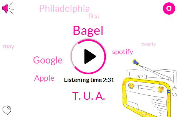 Philadelphia,Google,Apple,Bagel,Spotify,T. U. A.
