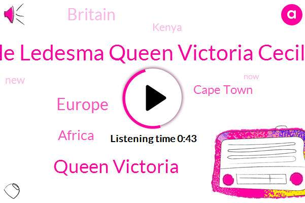 Europe,Africa,Cape Town,Britain,Queen Victoria,Kenya,Charles De Ledesma Queen Victoria Cecil Rhodes