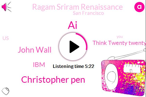 AI,IBM,San Francisco,Think Twenty Twenty,Christopher Pen,John Wall,Ragam Sriram Renaissance,United States