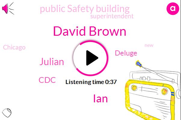 Superintendent,CDC,Deluge,Public Safety Building,David Brown,Chicago,IAN,Julian