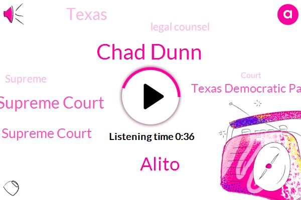 U. S. Supreme Court,Chad Dunn,Alito,Texas Supreme Court,Texas,Texas Democratic Party,Legal Counsel