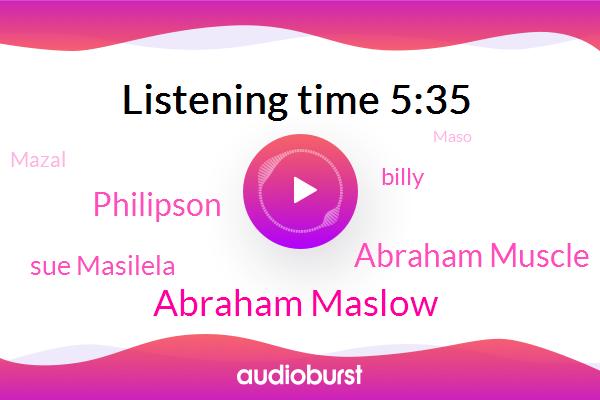 Abraham Maslow,Connick Pyramid,Abraham Muscle,Philipson,Sue Masilela,Billy,Mazal,Maso