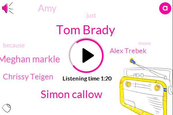 Tom Brady,Simon Callow,Meghan Markle,Chrissy Teigen,Alex Trebek,AMY