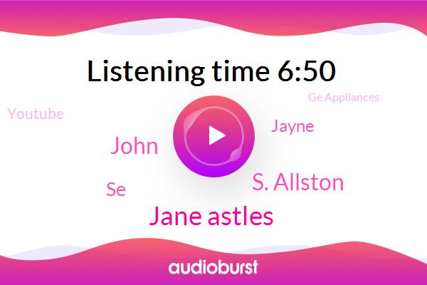 Jane Astles,Youtube,Ge Appliances,S. Allston,John,Louisville,United States,SE,Chievo,Jayne,Africa,China,ABC,Denmark,Iceland