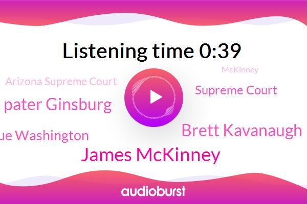 James Mckinney,Brett Kavanaugh,Ruth Pater Ginsburg,Supreme Court,Arizona Supreme Court,Donahue Washington