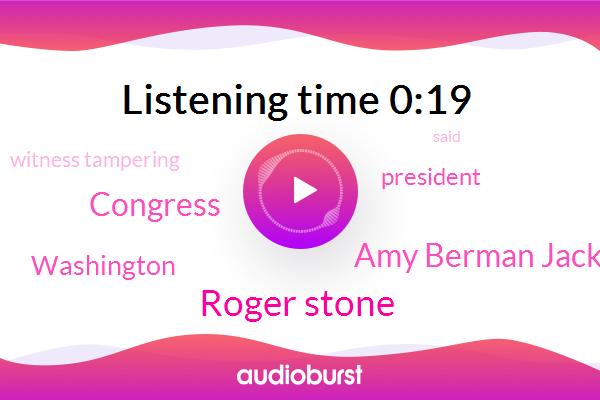 Roger Stone,Amy Berman Jackson,Washington,Witness Tampering,Congress,President Trump