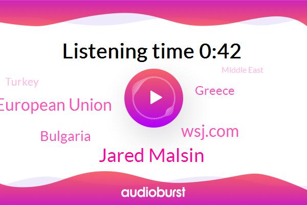 Border Wall Street Journal,Bulgaria,Greece,Jared Malsin,Wsj.Com,European Union,Middle East,Turkey