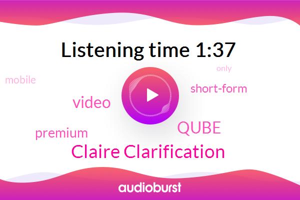 Qube,Claire Clarification