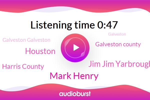 Mark Henry,Houston,Harris County,Jim Jim Yarbrough,Galveston County,Galveston Galveston