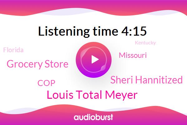 Grocery Store,BOB,Louis Total Meyer,COP,Florida,Missouri,Shoplifting,Sheri Hannitized,Kentucky