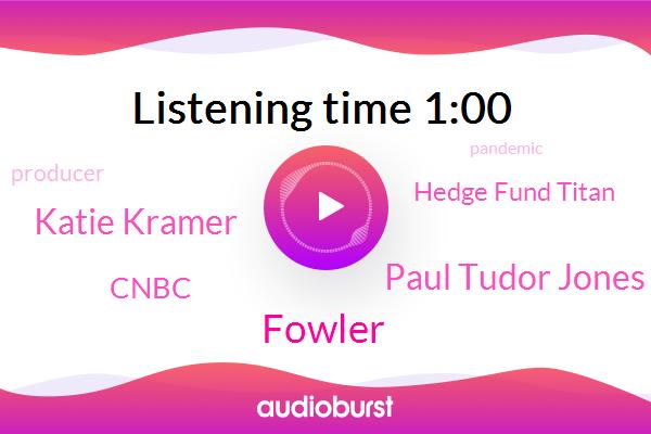 Cnbc,Paul Tudor Jones,Hedge Fund Titan,Katie Kramer,Fowler,Producer