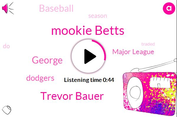 Mookie Betts,Dodgers,Trevor Bauer,Major League,Baseball,George