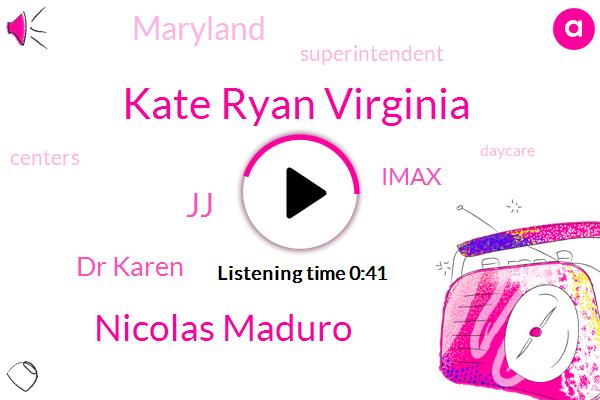 Kate Ryan Virginia,Nicolas Maduro,JJ,Maryland,Superintendent,Imax,Dr Karen