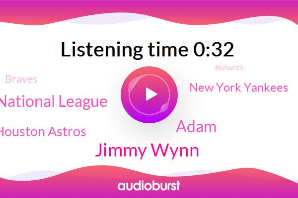 National League,Houston,Houston Astros,New York Yankees,Jimmy Wynn,Los Angeles,Atlanta,Braves,Milwaukee,Brewers,Adam
