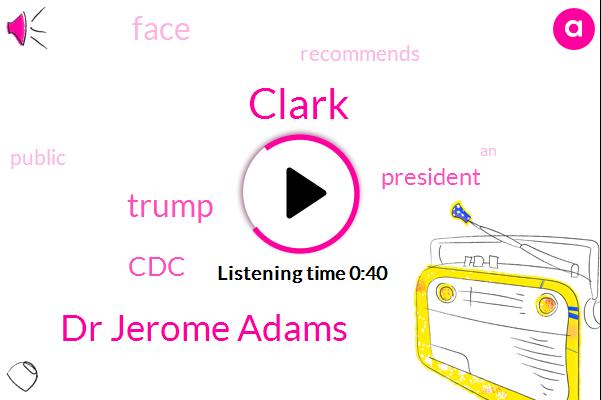 CDC,Dr Jerome Adams,Donald Trump,Clark,President Trump