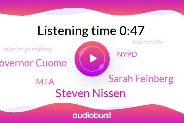 MTA,Steven Nissen,Nypd,Interim President,Sarah Feinberg,Governor Cuomo,New York City