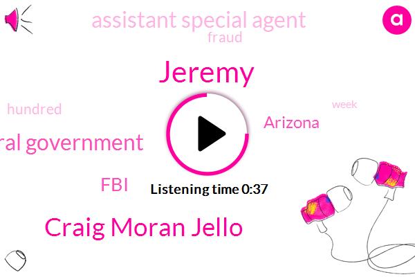 Federal Government,Arizona,Jeremy,FBI,Assistant Special Agent,Craig Moran Jello,Fraud