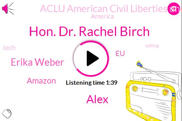 Amazon,American Civil Liberties Union,Dr. Rachel Birch,Erika Weber,America,Alex