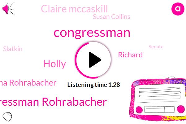 Congressman Rohrabacher,Holly,Congressman,Dana Rohrabacher,Richard,Claire Mccaskill,Susan Collins,Slatkin,Senate,Hollywood,Congress,Roy Barker,Texas,Michigan