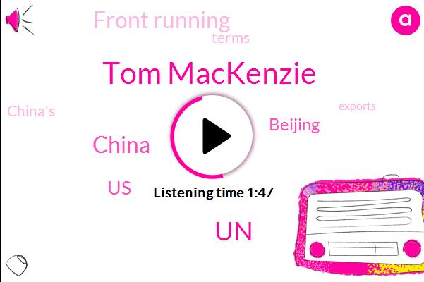 China,Tom Mackenzie,United States,Front Running,Beijing,UN,Seven Percent,Ten Million Barrels,Twenty Five Percent,Twenty One Percent,Three Percent,Six Percent,Ten Percent