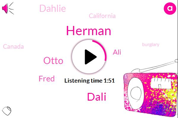 Herman,Dali,Murder,Otto,Fred,Burglary,ALI,California,Canada,Dahlie