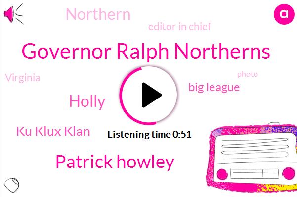 Northern,Ku Klux Klan,Governor Ralph Northerns,Patrick Howley,Editor In Chief,Big League,Holly,Virginia