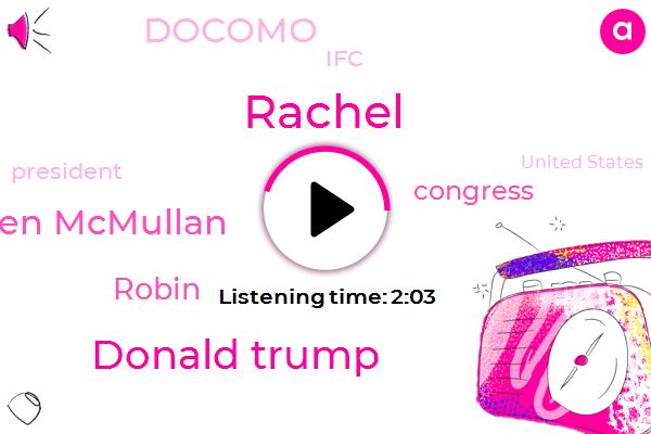 Rachel,Donald Trump,Congress,United States,Karen Mcmullan,President Trump,Docomo,America,Programmer,IFC,Robin