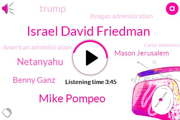 Israel,West Bank,Israel David Friedman,Donald Trump,Reagan Administration,American Administration,Mike Pompeo,Carter Administration,President Trump,United States,Washington,Netanyahu,Benny Ganz,Prime Minister,Mason Jerusalem,Amex