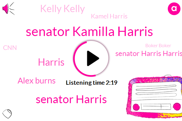 Senator Kamilla Harris,Senator Harris,Attorney,Harris,Alex Burns,CNN,York Post,New York,Operations Director,Senator Harris Harris,Boker Boker,Kelly Kelly,Senator,Kamel Harris,California,Long Beach,Official