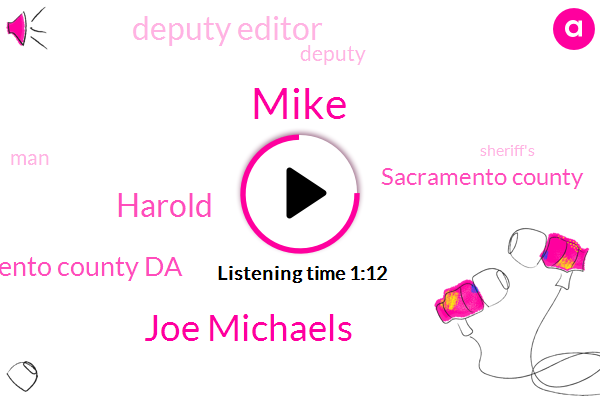 Joe Michaels,Mike,Harold,Sacramento County,Deputy Editor,Sacramento County Da,Fifty Five Year,Nineteen Year