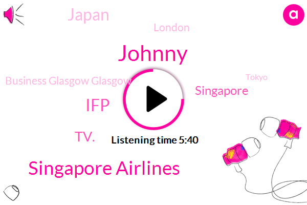 Singapore,Japan,London,Singapore Airlines,IFP,Business Glasgow Glasgow,Johnny,Tokyo,Dundee,TV.,Forty Three Inch,Four K