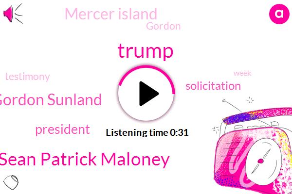 Donald Trump,President Trump,Solicitation,Sean Patrick Maloney,ABC,Gordon Sunland,Mercer Island
