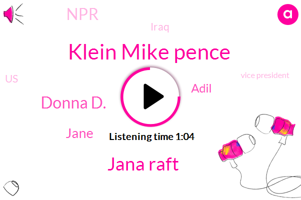 Klein Mike Pence,Iraq,Vice President,NPR,Jana Raft,Baghdad,Official,Prime Minister,Donna D.,United States,Jane,Adil,Syria