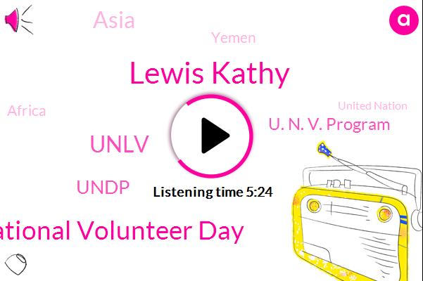 UN,International Volunteer Day,Asia,Unlv,Lewis Kathy,Yemen,Undp,Africa,United Nation,U. N.,Liberia,Iraq,New York,Latin America,U. N. V. Program,Bonn,Twenty Five Percent,Thirty Five Years,Four Years