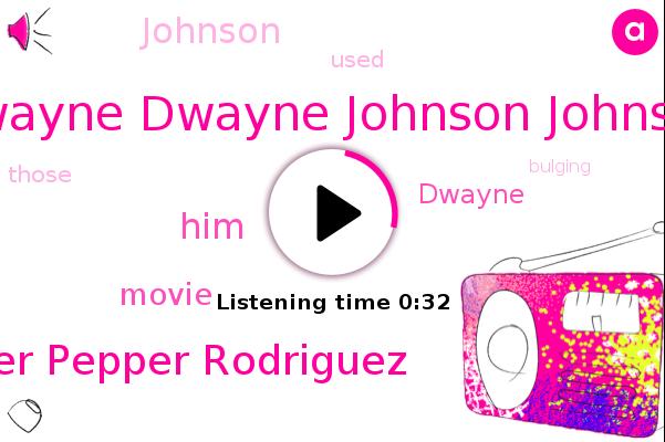 Dwayne Dwayne Johnson Johnson,Pepper Pepper Rodriguez